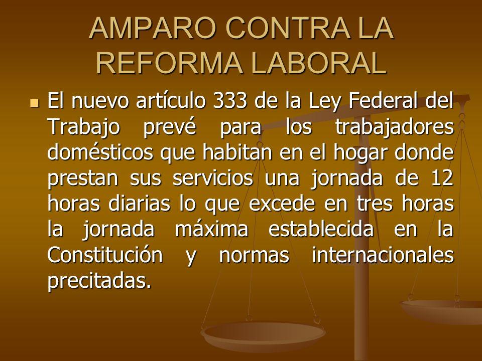 AMPARO CONTRA LA REFORMA LABORAL El nuevo artículo 333 de la Ley Federal del Trabajo prevé para los trabajadores domésticos que habitan en el hogar do