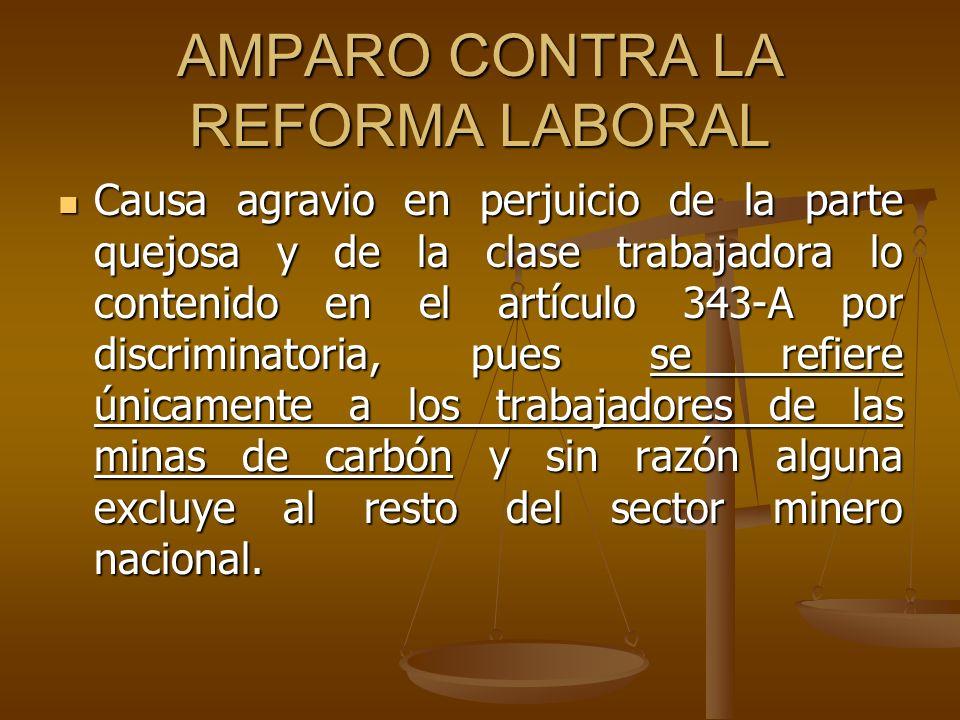 AMPARO CONTRA LA REFORMA LABORAL Causa agravio en perjuicio de la parte quejosa y de la clase trabajadora lo contenido en el artículo 343-A por discri