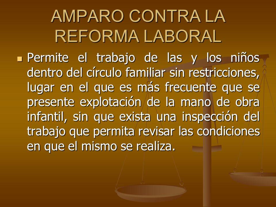 AMPARO CONTRA LA REFORMA LABORAL Permite el trabajo de las y los niños dentro del círculo familiar sin restricciones, lugar en el que es más frecuente