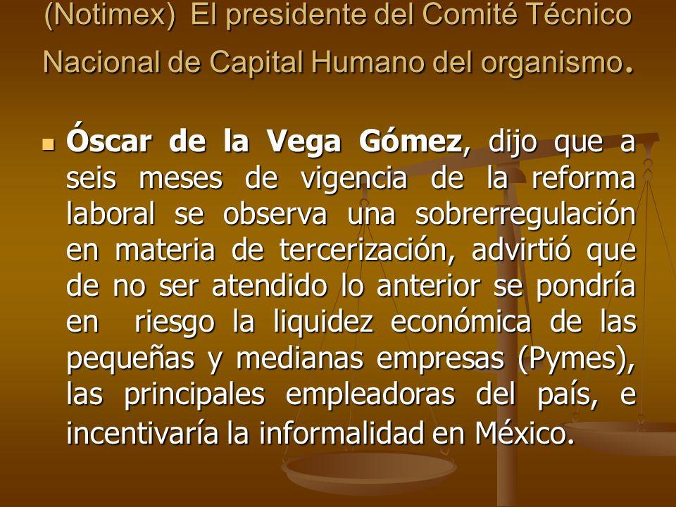(Notimex) El presidente del Comité Técnico Nacional de Capital Humano del organismo. Óscar de la Vega Gómez, dijo que a seis meses de vigencia de la r