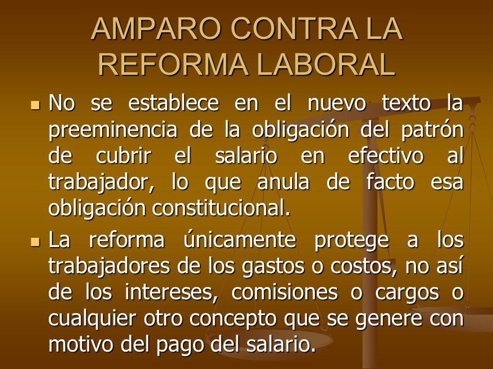 AMPARO CONTRA LA REFORMA LABORAL No se establece en el nuevo texto la preeminencia de la obligación del patrón de cubrir el salario en efectivo al tra