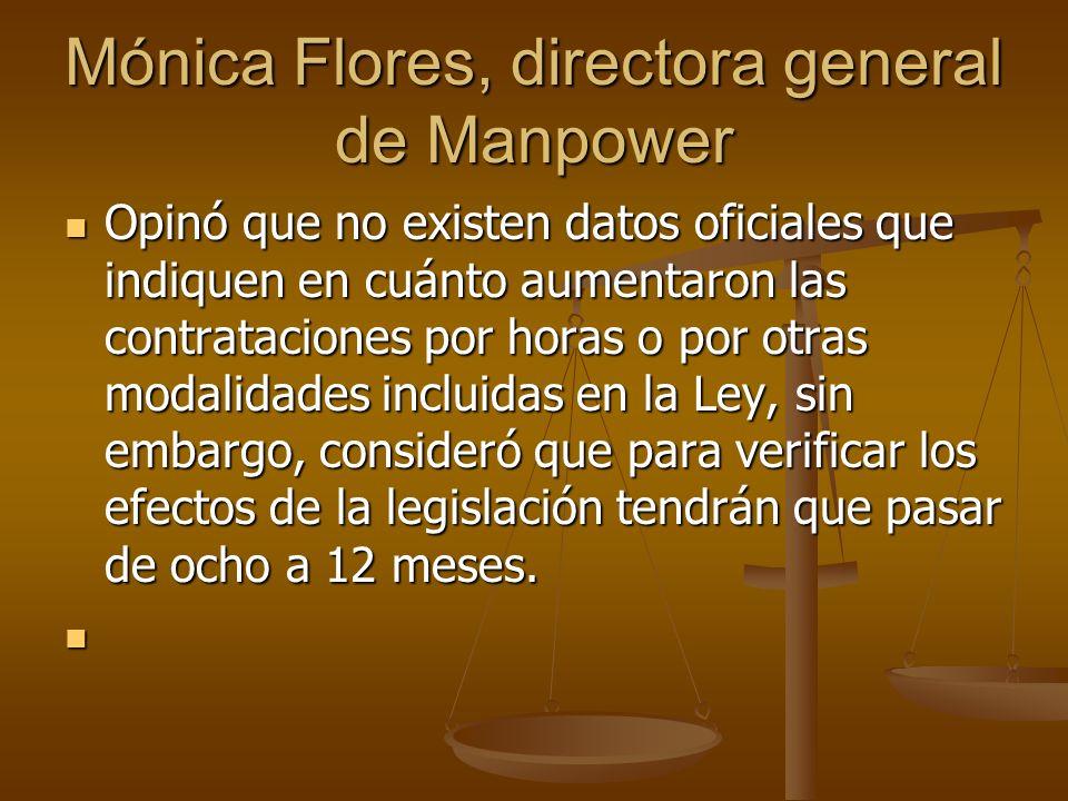 Mónica Flores, directora general de Manpower No es magia, no porque ya tengamos una reforma el empleo formal se va a disparar, es la incidencia de muchos factores lo que hará que este tipo de empleo despegue o no.