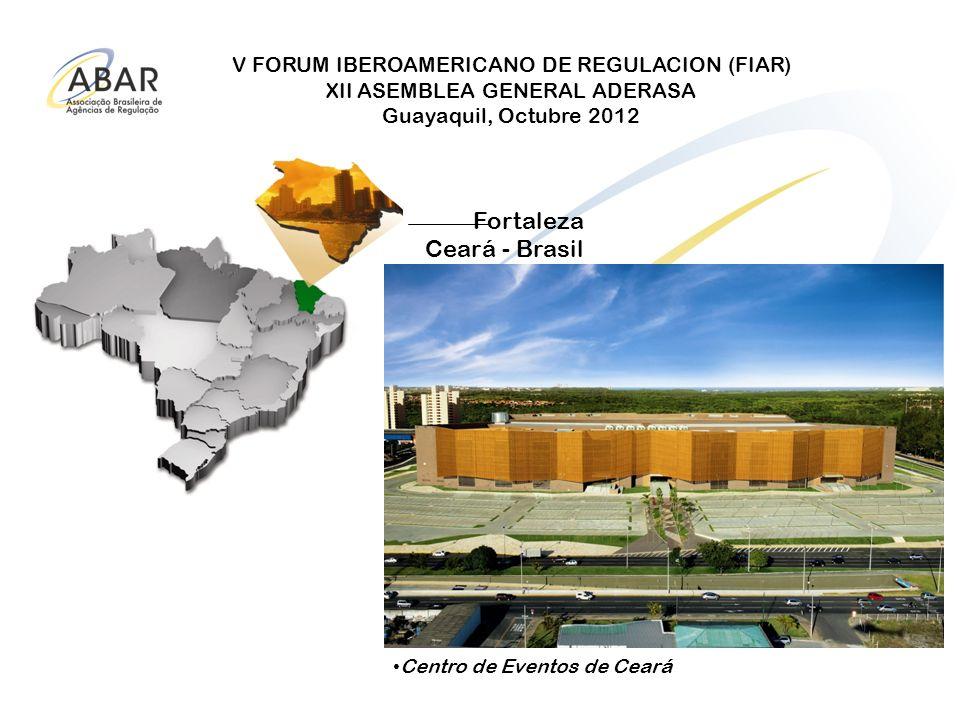 V FORUM IBEROAMERICANO DE REGULACION (FIAR) XII ASEMBLEA GENERAL ADERASA Guayaquil, Octubre 2012 Fortaleza Ceará - Brasil Centro de Eventos de Ceará