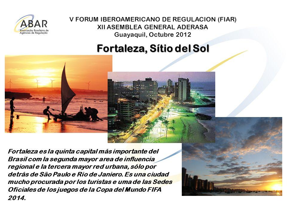 V FORUM IBEROAMERICANO DE REGULACION (FIAR) XII ASEMBLEA GENERAL ADERASA Guayaquil, Octubre 2012 Fortaleza, Sítio del Sol Fortaleza es la quinta capit