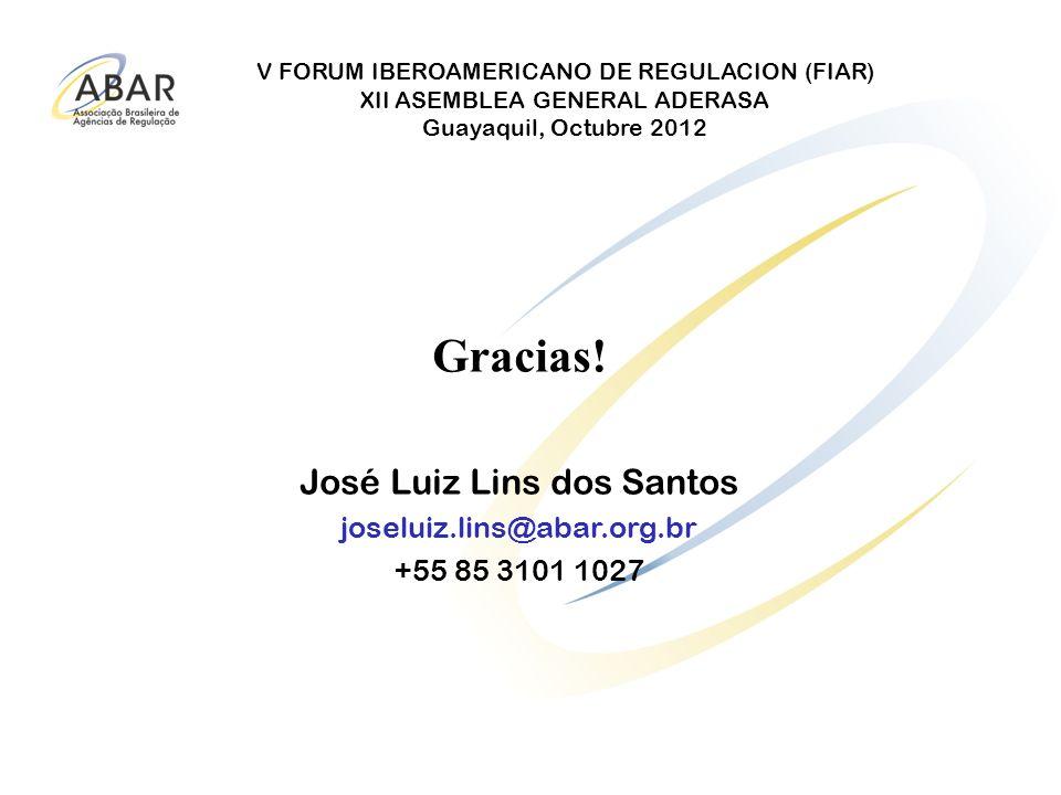 V FORUM IBEROAMERICANO DE REGULACION (FIAR) XII ASEMBLEA GENERAL ADERASA Guayaquil, Octubre 2012 Gracias! José Luiz Lins dos Santos joseluiz.lins@abar
