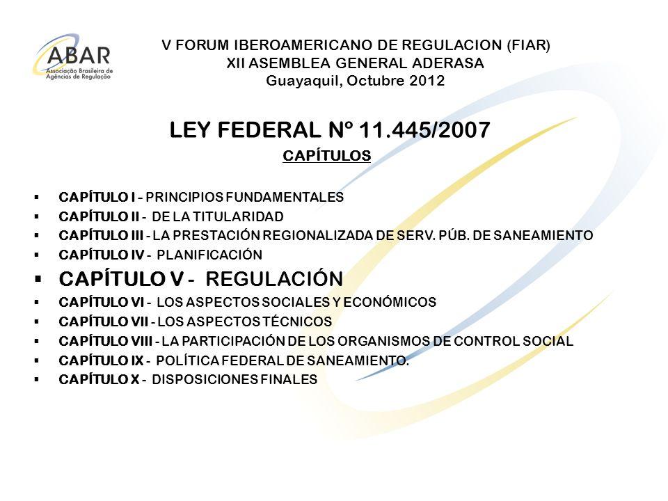 V FORUM IBEROAMERICANO DE REGULACION (FIAR) XII ASEMBLEA GENERAL ADERASA Guayaquil, Octubre 2012 LEY FEDERAL Nº 11.445/2007 CAPÍTULOS CAPÍTULO I - PRI
