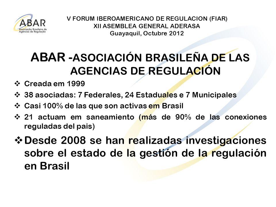 V FORUM IBEROAMERICANO DE REGULACION (FIAR) XII ASEMBLEA GENERAL ADERASA Guayaquil, Octubre 2012 ABAR - ASOCIACIÓN BRASILEÑA DE LAS AGENCIAS DE REGULA