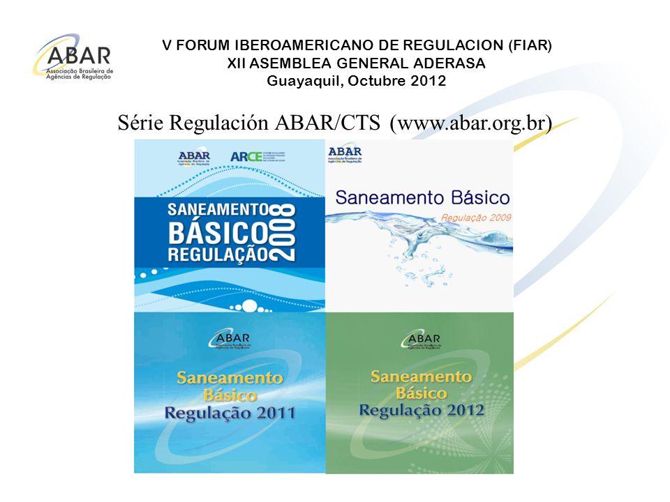 V FORUM IBEROAMERICANO DE REGULACION (FIAR) XII ASEMBLEA GENERAL ADERASA Guayaquil, Octubre 2012 Série Regulación ABAR/CTS (www.abar.org.br)