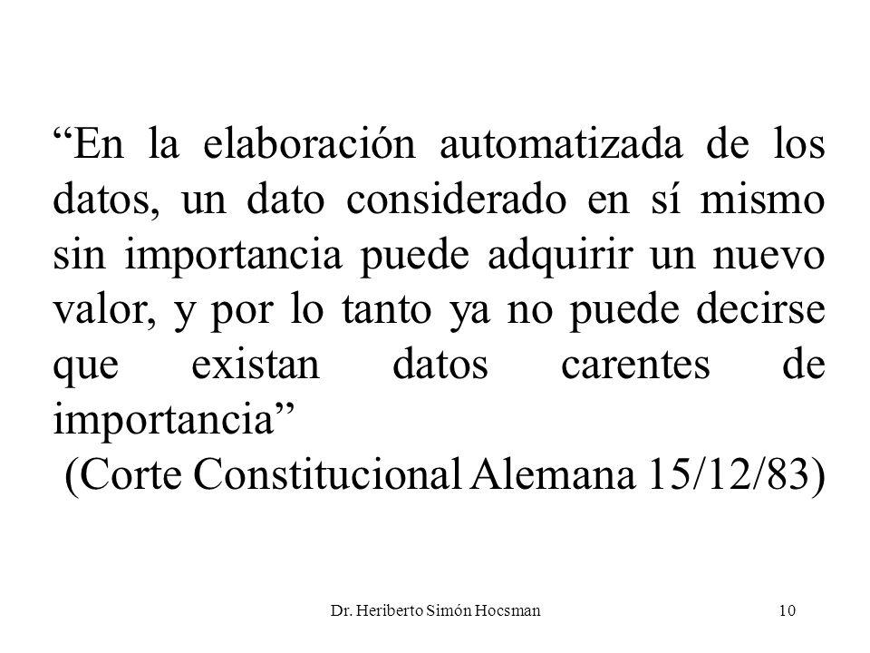 Dr. Heriberto Simón Hocsman10 En la elaboración automatizada de los datos, un dato considerado en sí mismo sin importancia puede adquirir un nuevo val