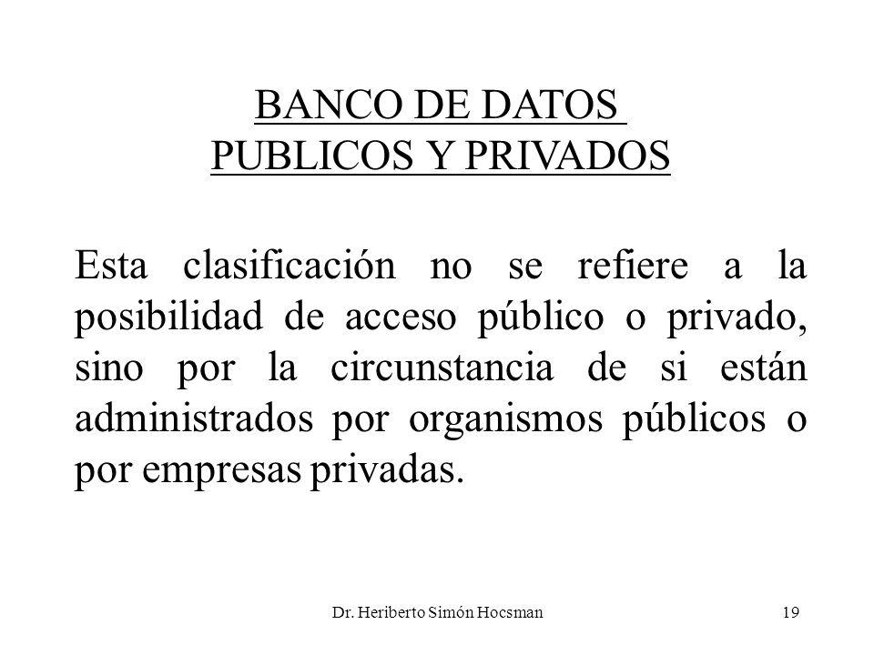 Dr. Heriberto Simón Hocsman19 BANCO DE DATOS PUBLICOS Y PRIVADOS Esta clasificación no se refiere a la posibilidad de acceso público o privado, sino p