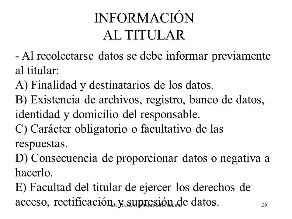 Dr. Heriberto Simón Hocsman26 INFORMACIÓN AL TITULAR - Al recolectarse datos se debe informar previamente al titular: A) Finalidad y destinatarios de