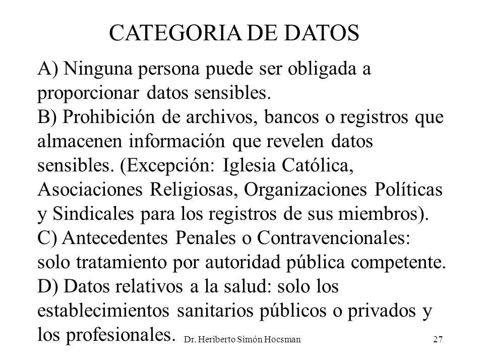 Dr. Heriberto Simón Hocsman27 CATEGORIA DE DATOS A) Ninguna persona puede ser obligada a proporcionar datos sensibles. B) Prohibición de archivos, ban