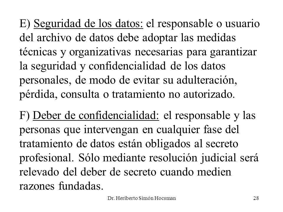 Dr. Heriberto Simón Hocsman28 E) Seguridad de los datos: el responsable o usuario del archivo de datos debe adoptar las medidas técnicas y organizativ