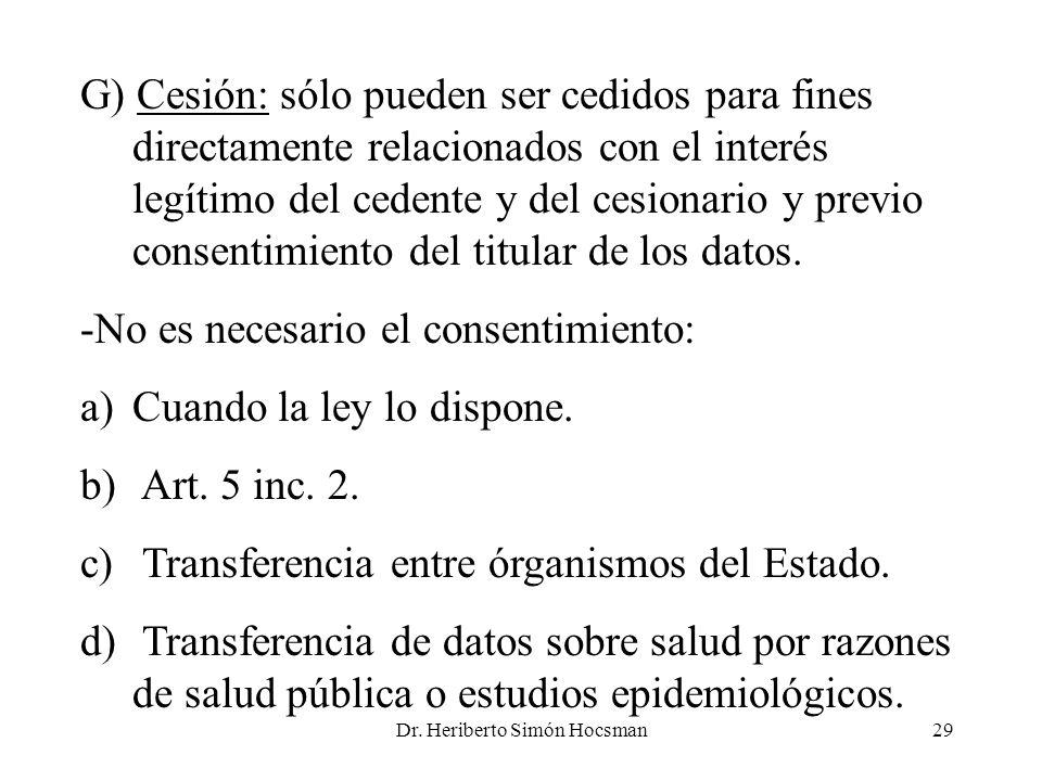 Dr. Heriberto Simón Hocsman29 G) Cesión: sólo pueden ser cedidos para fines directamente relacionados con el interés legítimo del cedente y del cesion
