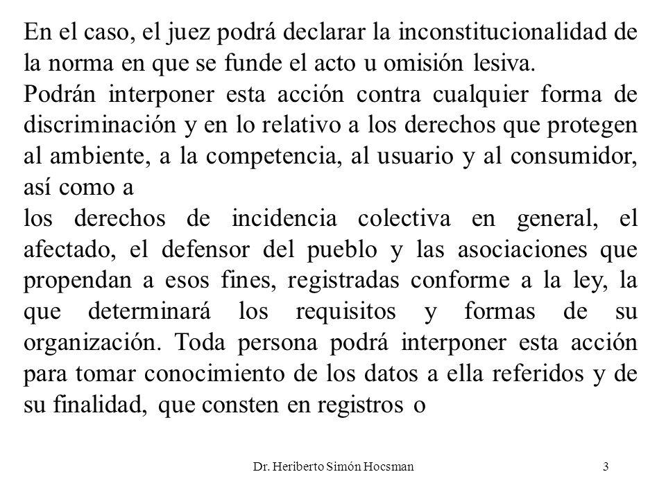 Dr. Heriberto Simón Hocsman3 En el caso, el juez podrá declarar la inconstitucionalidad de la norma en que se funde el acto u omisión lesiva. Podrán i