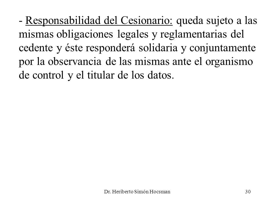 Dr. Heriberto Simón Hocsman30 - Responsabilidad del Cesionario: queda sujeto a las mismas obligaciones legales y reglamentarias del cedente y éste res