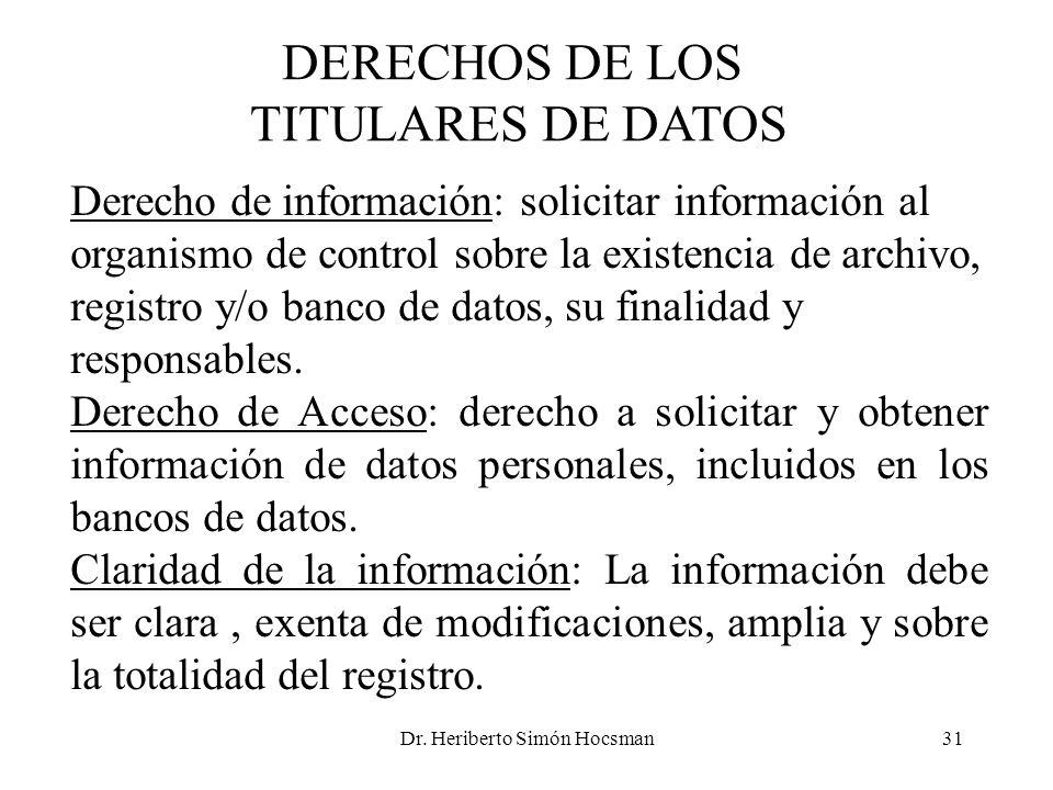 Dr. Heriberto Simón Hocsman31 DERECHOS DE LOS TITULARES DE DATOS Derecho de información: solicitar información al organismo de control sobre la existe
