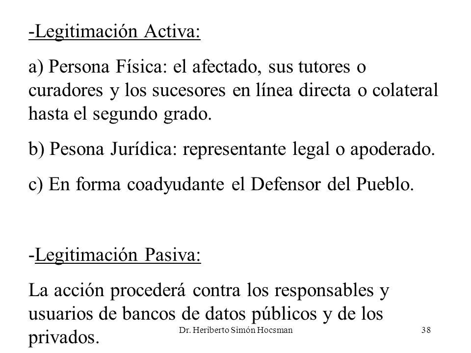 Dr. Heriberto Simón Hocsman38 -Legitimación Activa: a) Persona Física: el afectado, sus tutores o curadores y los sucesores en línea directa o colater