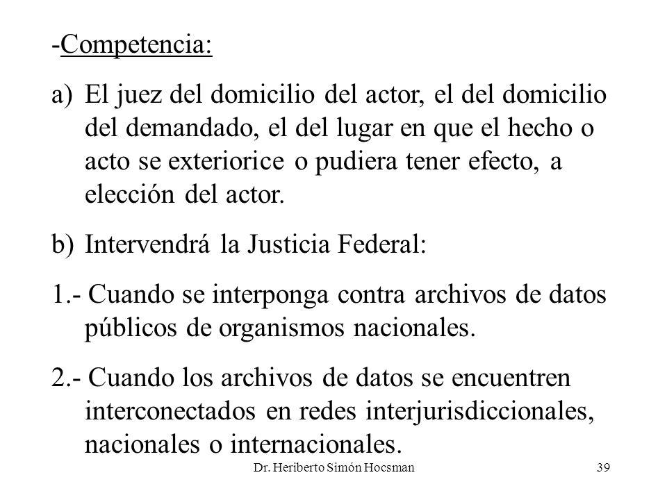 Dr. Heriberto Simón Hocsman39 -Competencia: a)El juez del domicilio del actor, el del domicilio del demandado, el del lugar en que el hecho o acto se
