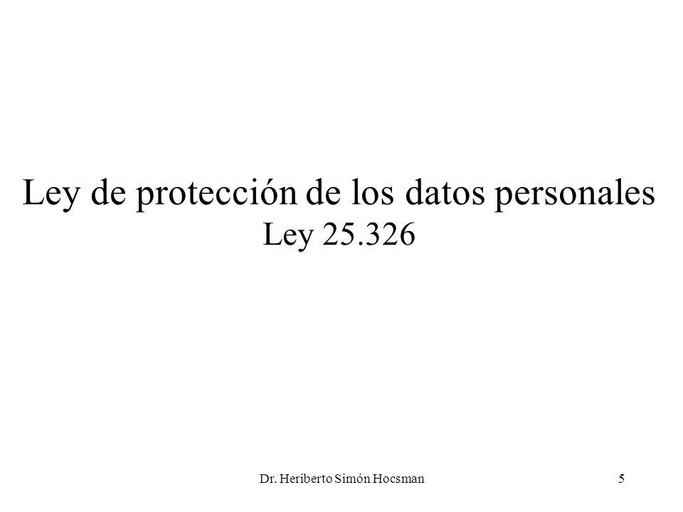 Dr. Heriberto Simón Hocsman5 Ley de protección de los datos personales Ley 25.326