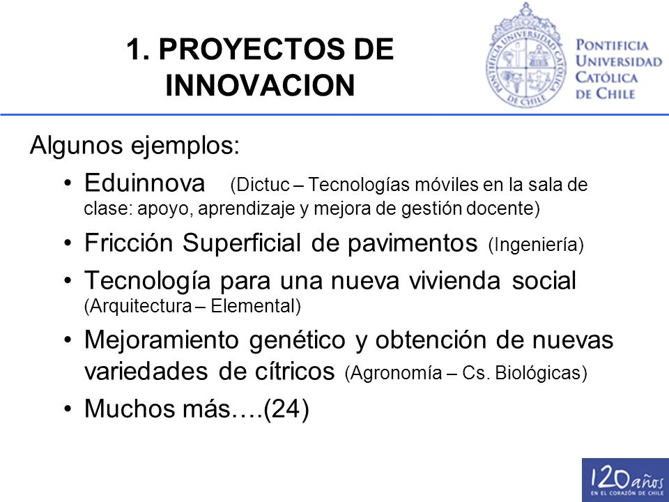 1. PROYECTOS DE INNOVACION Algunos ejemplos: Eduinnova (Dictuc – Tecnologías móviles en la sala de clase: apoyo, aprendizaje y mejora de gestión docen