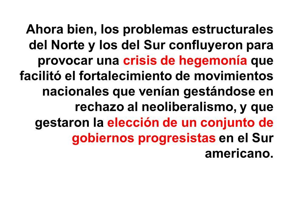 Ahora bien, los problemas estructurales del Norte y los del Sur confluyeron para provocar una crisis de hegemonía que facilitó el fortalecimiento de m