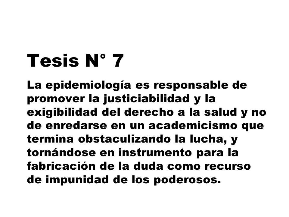Tesis N° 7 La epidemiología es responsable de promover la justiciabilidad y la exigibilidad del derecho a la salud y no de enredarse en un academicism