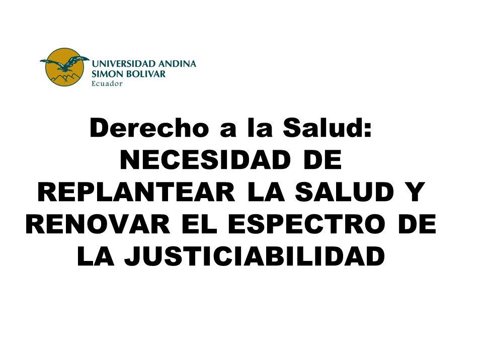 Derecho a la Salud: NECESIDAD DE REPLANTEAR LA SALUD Y RENOVAR EL ESPECTRO DE LA JUSTICIABILIDAD