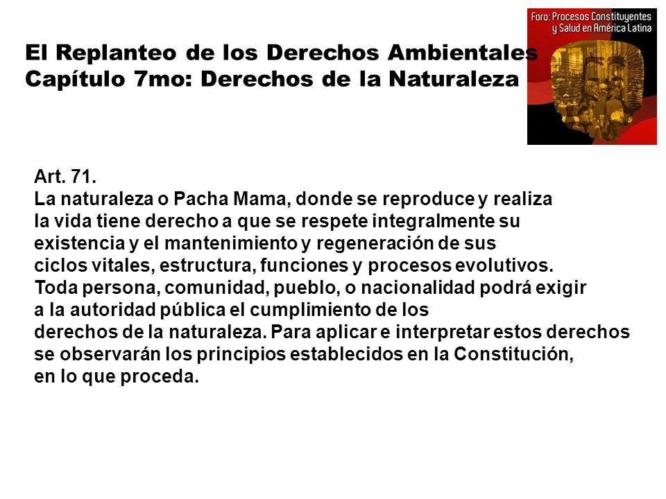 El Replanteo de los Derechos Ambientales Capítulo 7mo: Derechos de la Naturaleza Art. 71. La naturaleza o Pacha Mama, donde se reproduce y realiza la