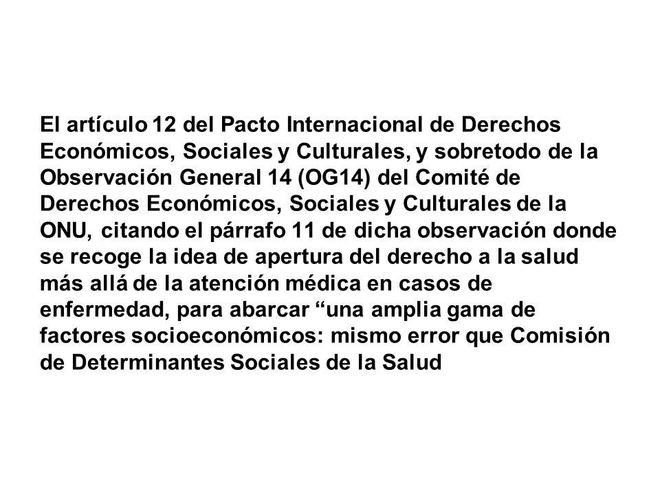 El artículo 12 del Pacto Internacional de Derechos Económicos, Sociales y Culturales, y sobretodo de la Observación General 14 (OG14) del Comité de De