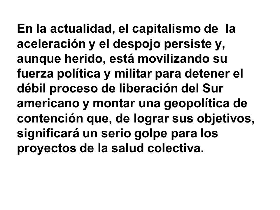 En la actualidad, el capitalismo de la aceleración y el despojo persiste y, aunque herido, está movilizando su fuerza política y militar para detener