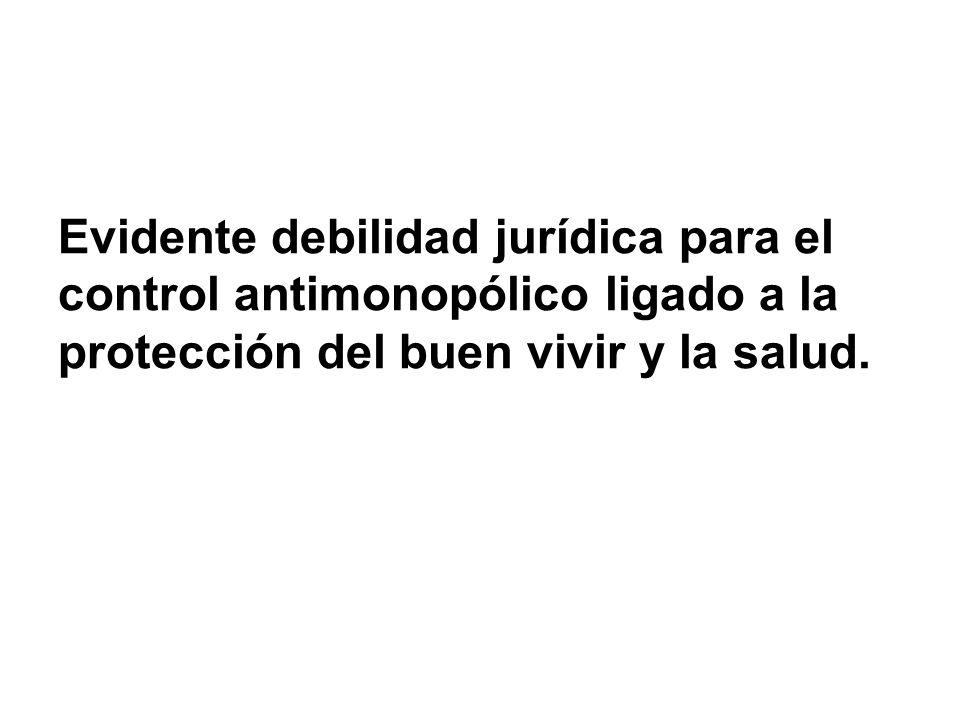Evidente debilidad jurídica para el control antimonopólico ligado a la protección del buen vivir y la salud.