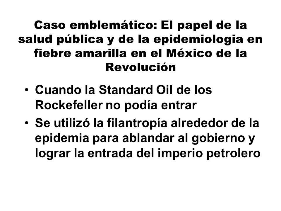 Caso emblemático: El papel de la salud pública y de la epidemiologia en fiebre amarilla en el México de la Revolución Cuando la Standard Oil de los Ro