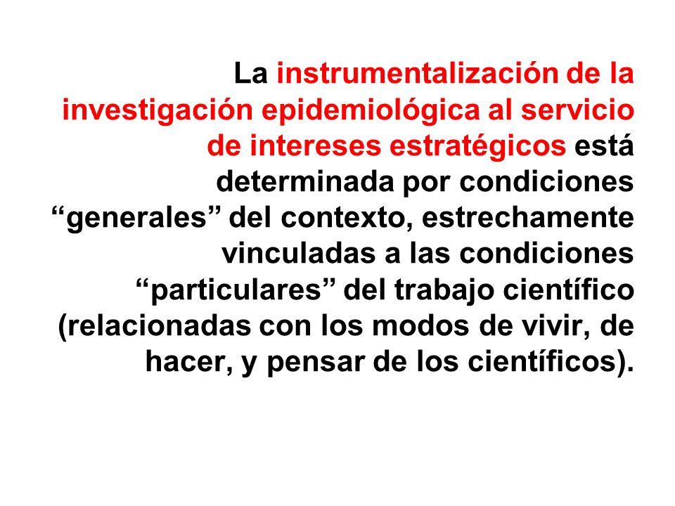 La instrumentalización de la investigación epidemiológica al servicio de intereses estratégicos está determinada por condiciones generales del context