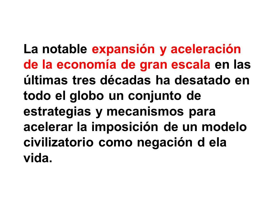 La notable expansión y aceleración de la economía de gran escala en las últimas tres décadas ha desatado en todo el globo un conjunto de estrategias y