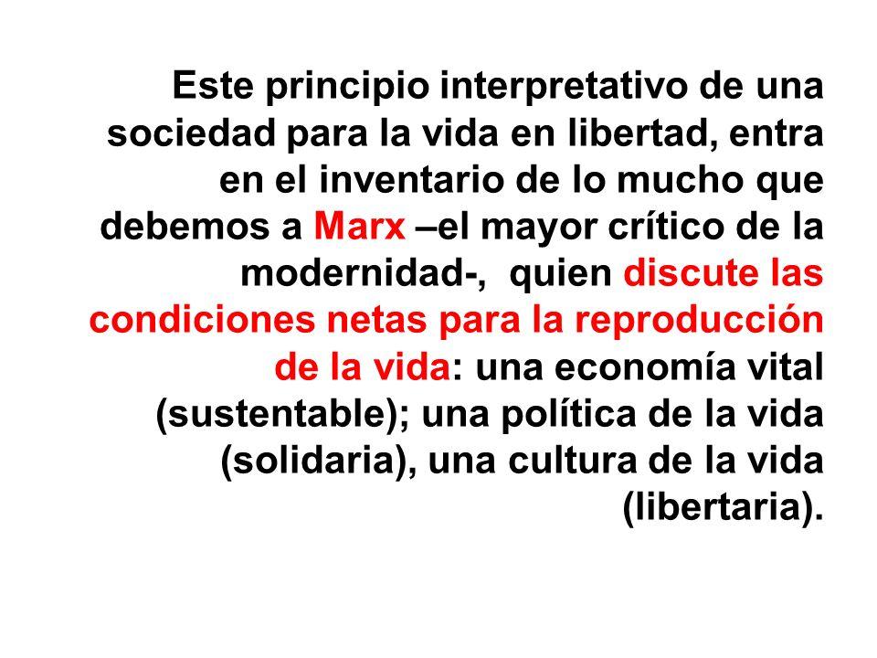 Este principio interpretativo de una sociedad para la vida en libertad, entra en el inventario de lo mucho que debemos a Marx –el mayor crítico de la