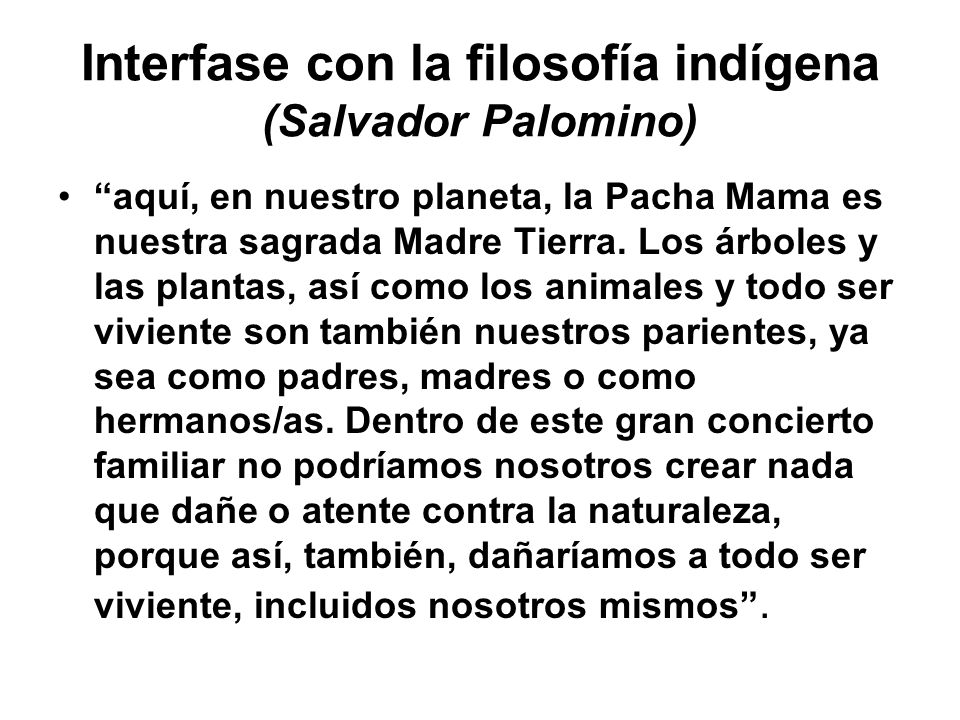 Interfase con la filosofía indígena (Salvador Palomino) aquí, en nuestro planeta, la Pacha Mama es nuestra sagrada Madre Tierra. Los árboles y las pla