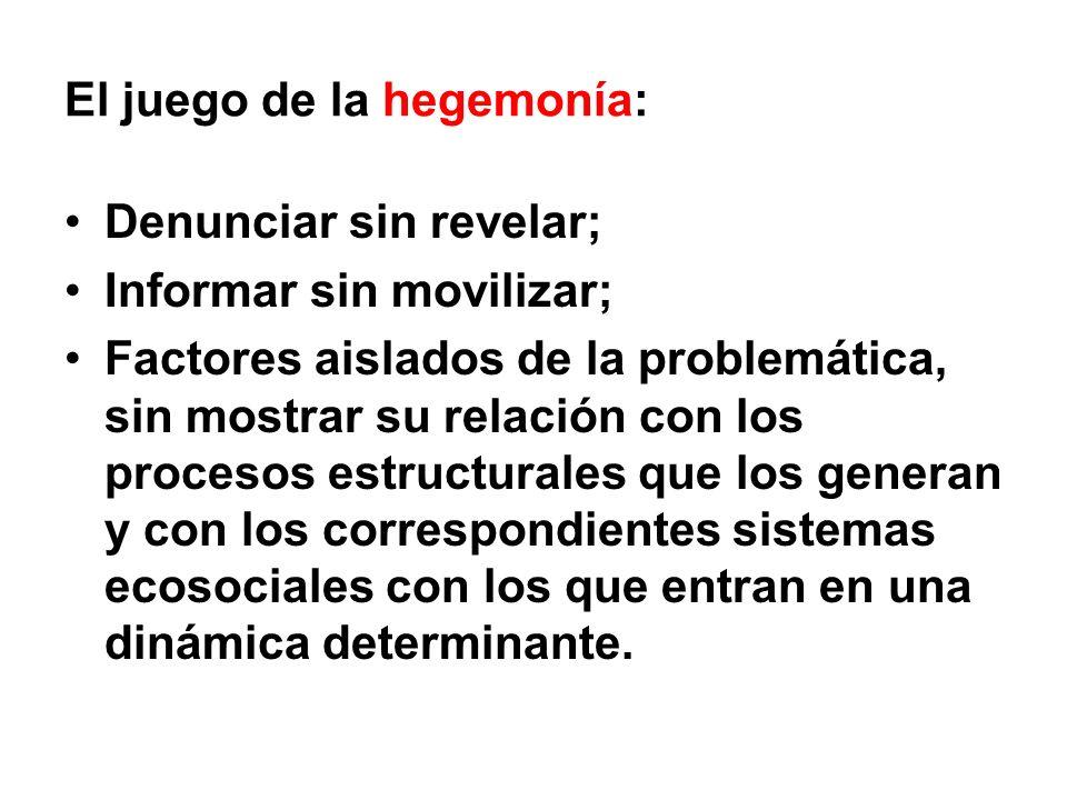El juego de la hegemonía: Denunciar sin revelar; Informar sin movilizar; Factores aislados de la problemática, sin mostrar su relación con los proceso