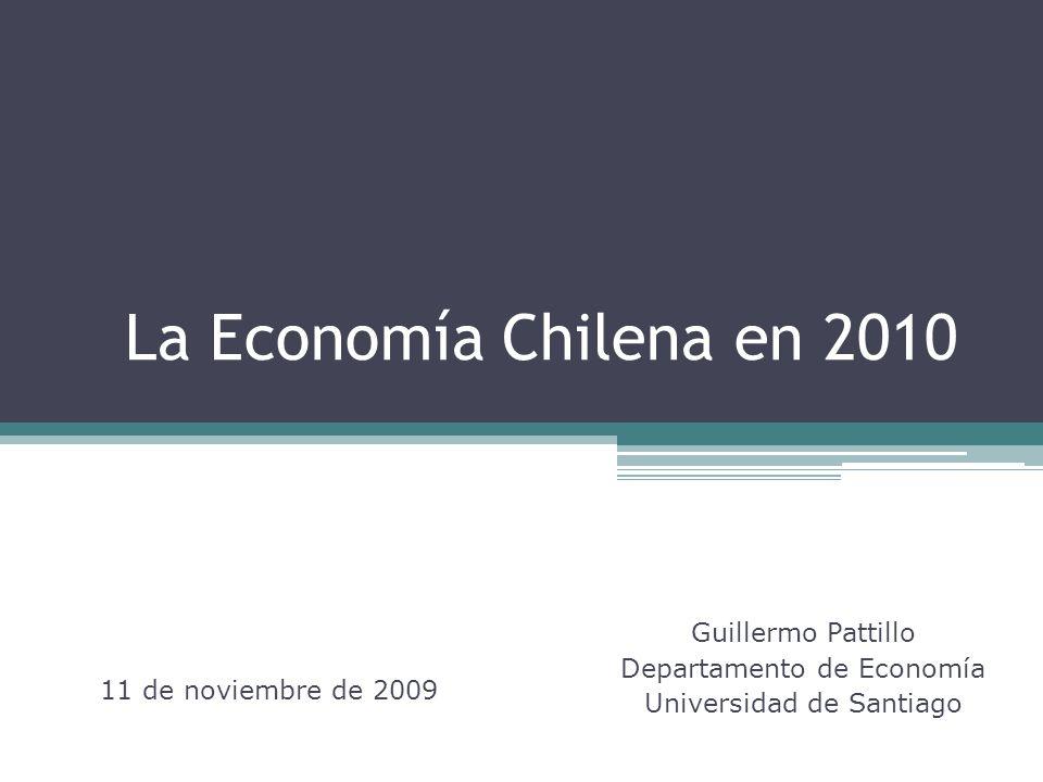 La Economía Chilena en 2010 Guillermo Pattillo Departamento de Economía Universidad de Santiago 11 de noviembre de 2009