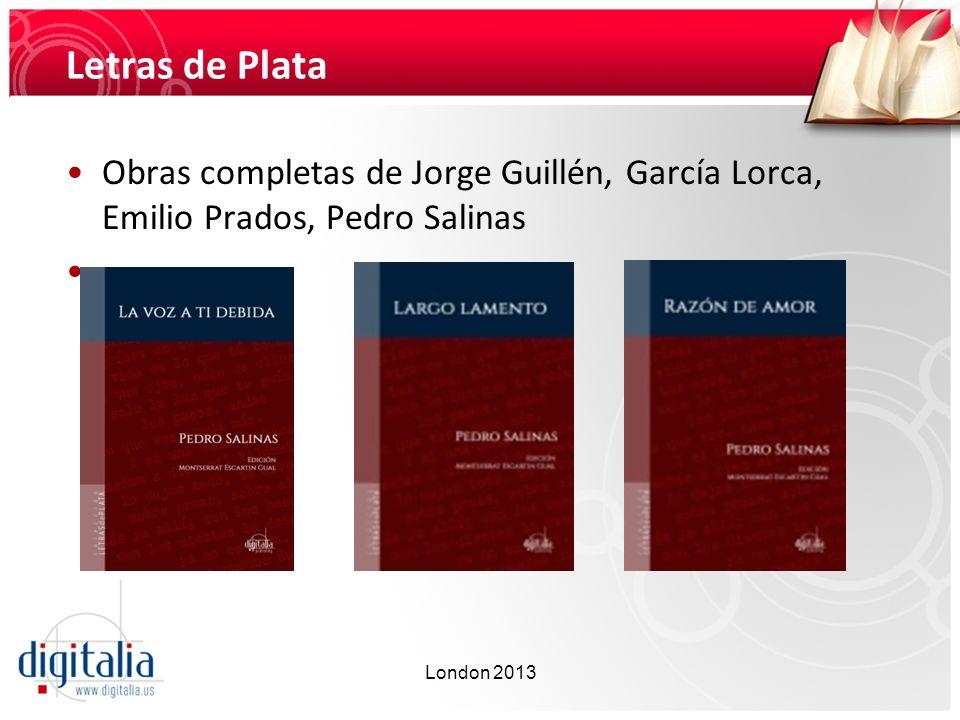 Letras de Plata Obras completas de Jorge Guillén, García Lorca, Emilio Prados, Pedro Salinas London 2013
