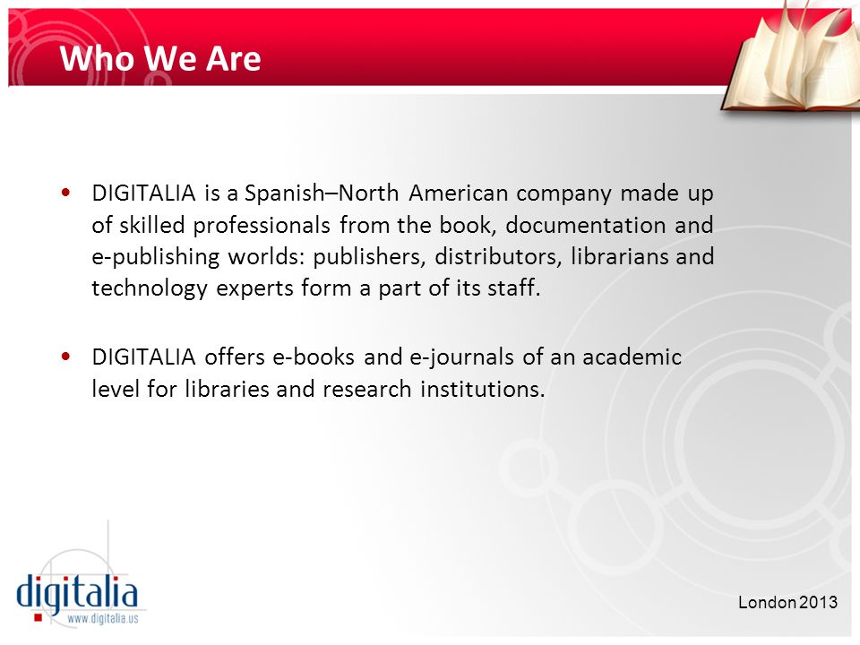 Who We Are DIGITALIA is a Spanish–North American company made up of skilled professionals from the book, documentation and e-publishing worlds: publis