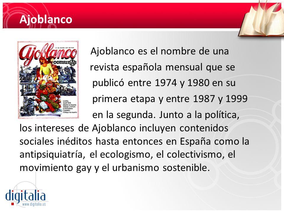 Ajoblanco Ajoblanco es el nombre de una revista española mensual que se publicó entre 1974 y 1980 en su primera etapa y entre 1987 y 1999 en la segund