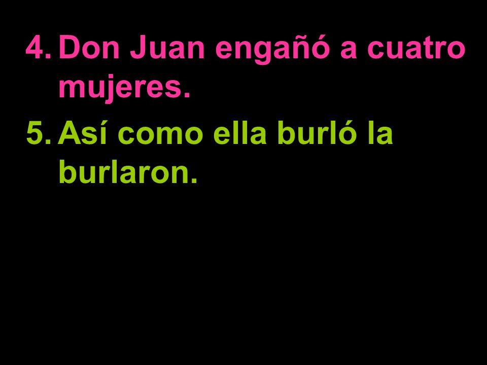 A. Martell-Johnson 4.Don Juan engañó a cuatro mujeres. 5.Así como ella burló la burlaron.