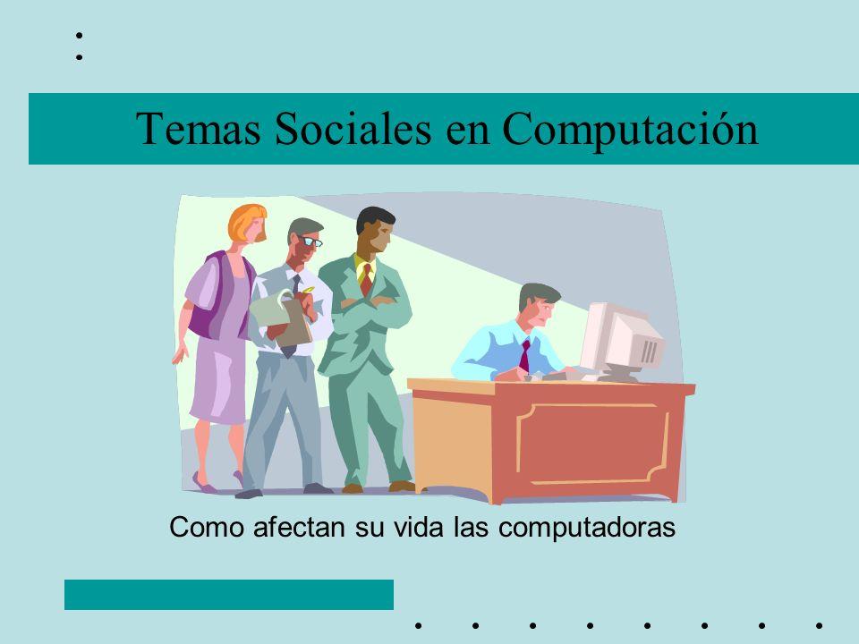 Temas Sociales en Computación Como afectan su vida las computadoras