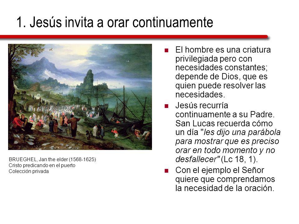 1. Jesús invita a orar continuamente El hombre es una criatura privilegiada pero con necesidades constantes; depende de Dios, que es quien puede resol