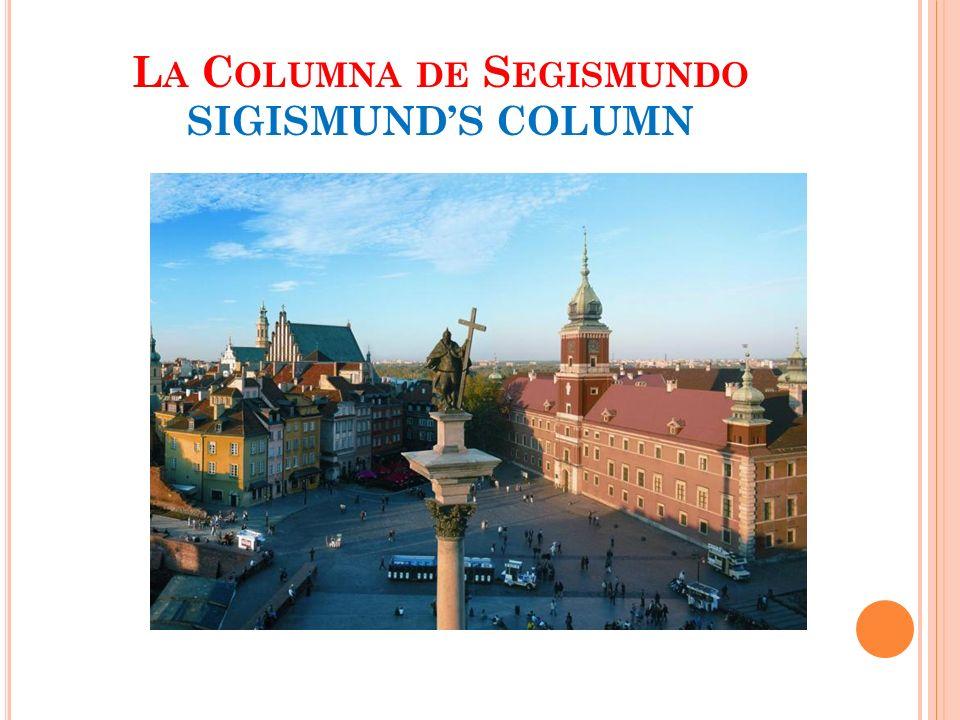 L A C OLUMNA DE S EGISMUNDO SIGISMUNDS COLUMN