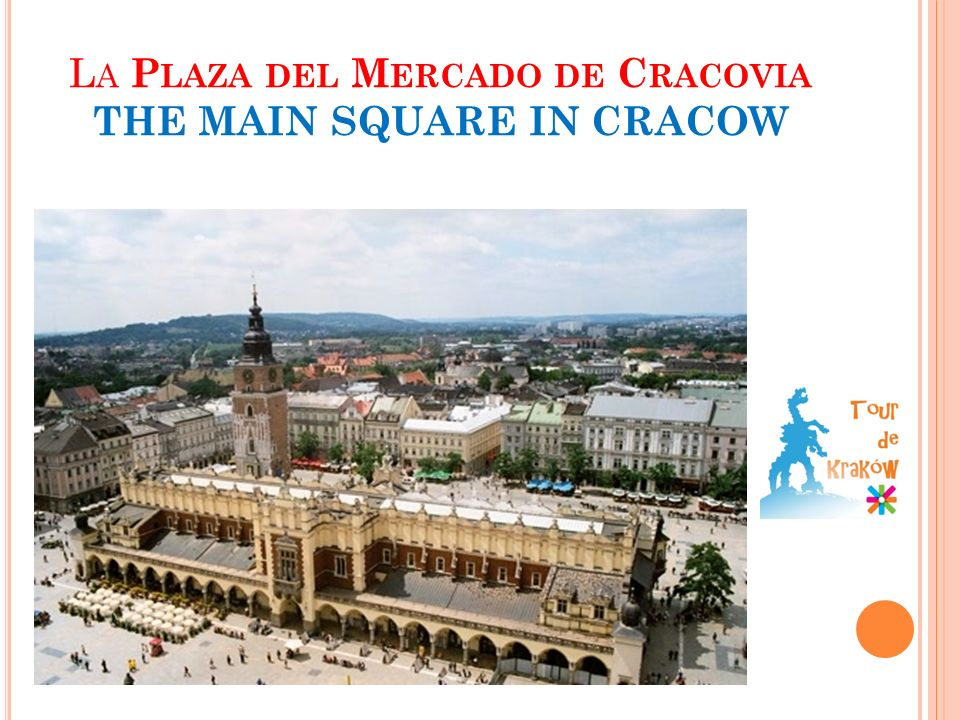 L A P LAZA DEL M ERCADO DE C RACOVIA THE MAIN SQUARE IN CRACOW