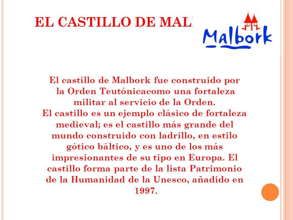 EL CASTILLO DE MALBORK El castillo de Malbork fue construido por la Orden Teutónicacomo una fortaleza militar al servicio de la Orden.