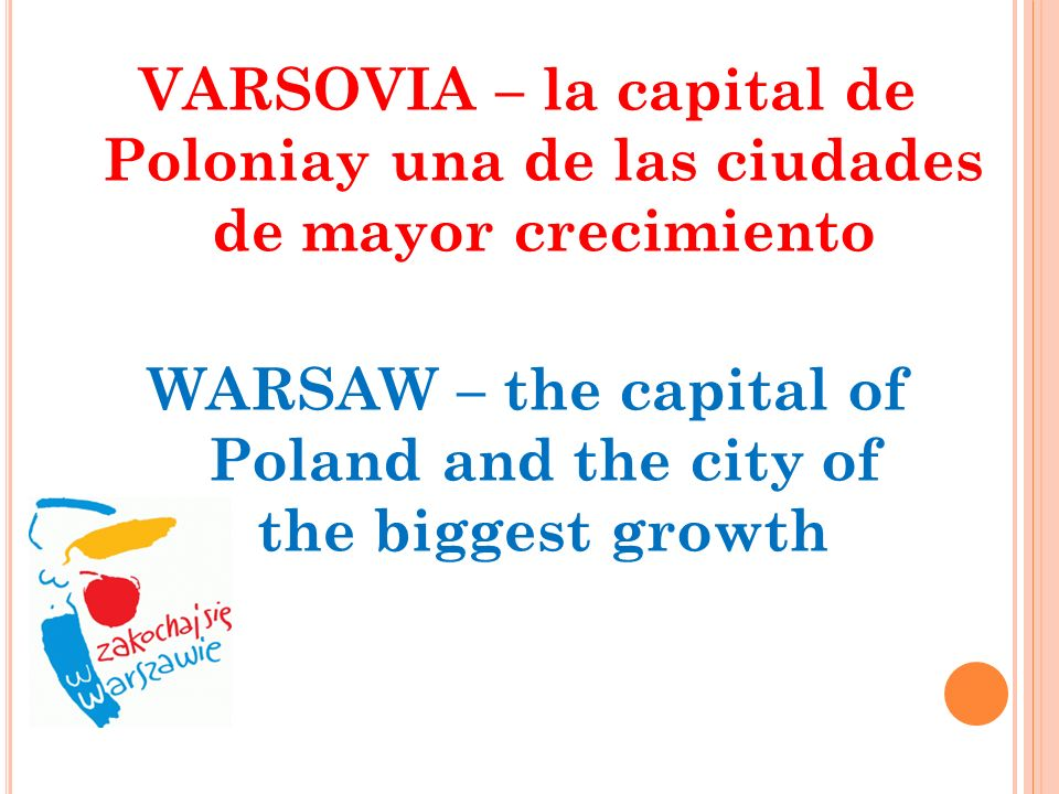 VARSOVIA – la capital de Poloniay una de las ciudades de mayor crecimiento WARSAW – the capital of Poland and the city of the biggest growth