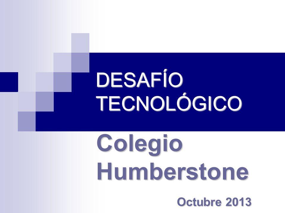 DESAFÍO TECNOLÓGICO Colegio Humberstone Octubre 2013